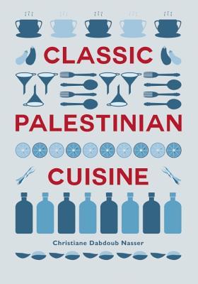 Classic Palestinian Cuisine By Nasser, Christiane Dabdoub